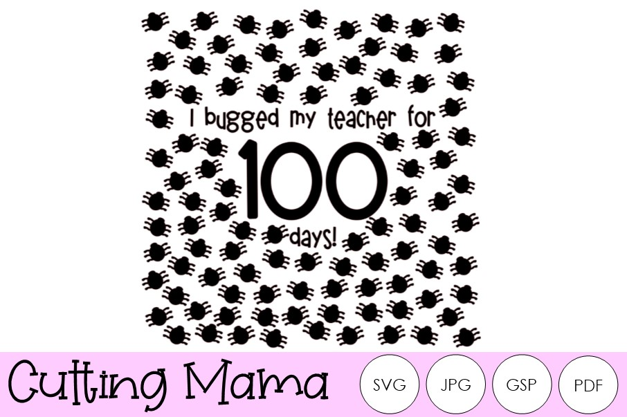 Download Free I Bugged My Teacher For 100 Days Svg Graphic By Cutting Mama for Cricut Explore, Silhouette and other cutting machines.
