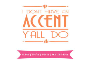 I Don't Have an Accent Y'all Do Graphic By summersSVG