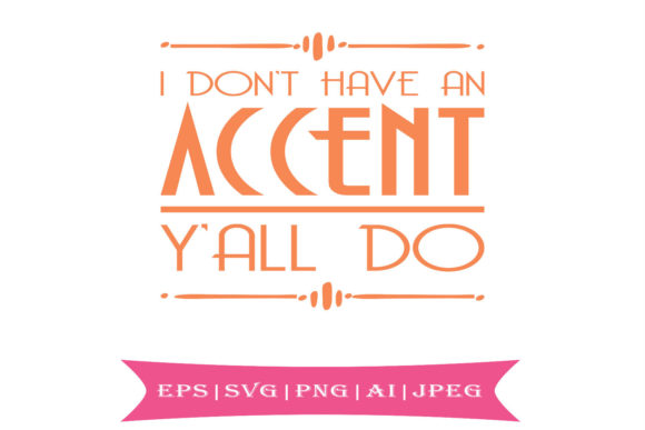 Print on Demand: I Don't Have an Accent Y'all Do Graphic Crafts By summersSVG