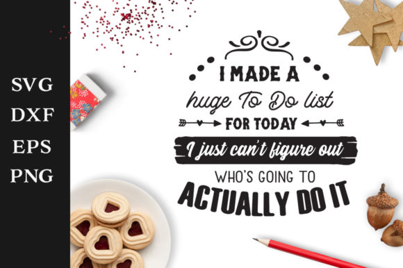 I Made a Huge to Do List SVG Graphic By Nerd Mama Cut Files