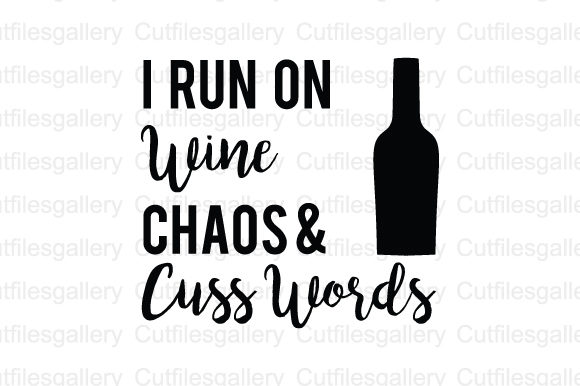 Download Free I Run On Wine Chaos Cuss Words Svg Graphic By Cutfilesgallery for Cricut Explore, Silhouette and other cutting machines.