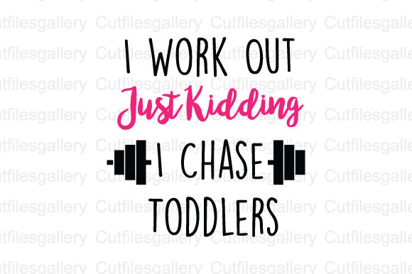 I Work out Just Kidding I Chase Toddlers SVG Graphic Crafts By cutfilesgallery