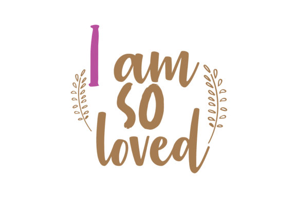 Download Free I Am So Loved Quote Svg Cut Graphic By Thelucky Creative Fabrica for Cricut Explore, Silhouette and other cutting machines.