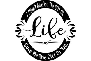 I Didn't Give You the Gift of Life, Life Gave Me the Gift of You. Craft Design By Creative Fabrica Crafts