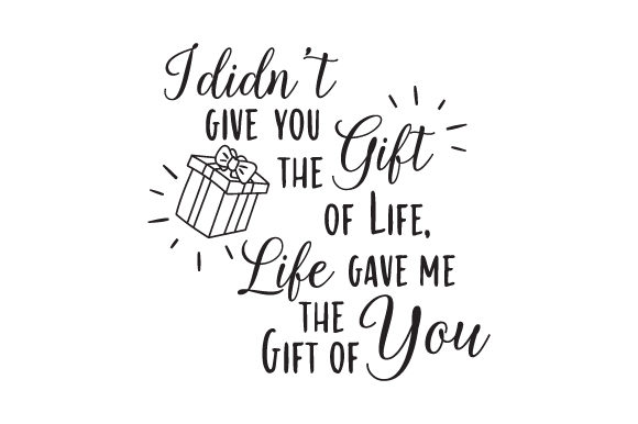 I Didn't Give You the Gift of Life, Life Gave Me the Gift of You Adoption Craft Cut File By Creative Fabrica Crafts - Image 1
