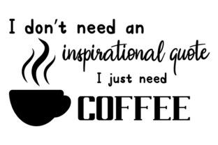 I Don't Need an Inspirational Quote, I Just Need Coffee Coffee Craft Cut File By Creative Fabrica Crafts