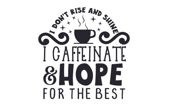 I Don't Rise and Shine, I Caffeinate and Hope for the Best Coffee Craft Cut File By Creative Fabrica Crafts
