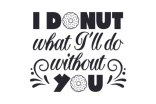 I Donut What I'll Do Without You Craft Design By Creative Fabrica Crafts