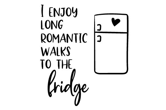 Download Free I Enjoy Long Romantic Walks To The Fridge Svg Cut File By for Cricut Explore, Silhouette and other cutting machines.