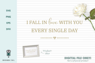 I Fall in Love with You Every Single Day - SVG File Graphic By Design Owl