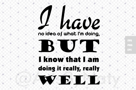 Print on Demand: I Have No Idea of What I'm Doing - Fun Quote Graphic Crafts By artsbynaty - Image 2