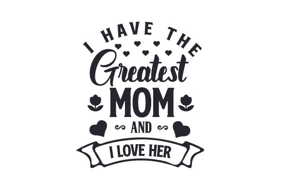 Download Free I Have The Greatest Mom And I Love Her Svg Cut File By Creative for Cricut Explore, Silhouette and other cutting machines.