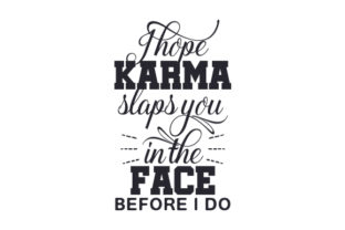 I Hope Karma Slaps You in the Face Before I Do Craft Design By Creative Fabrica Crafts