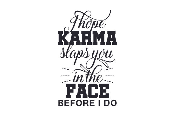 Download Free I Hope Karma Slaps You In The Face Before I Do Svg Cut File By for Cricut Explore, Silhouette and other cutting machines.