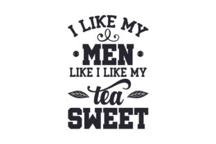 I Like My Men Like I Like My Tea SWEET Craft Design By Creative Fabrica Crafts