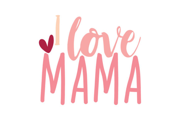 Download Free I Love Mama Quote Svg Cut Graphic By Thelucky Creative Fabrica SVG Cut Files