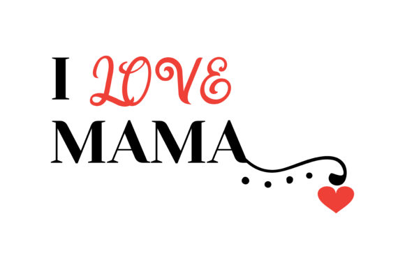 Download Free I Love Mama Quote Svg Cut Graphic By Thelucky Creative Fabrica for Cricut Explore, Silhouette and other cutting machines.