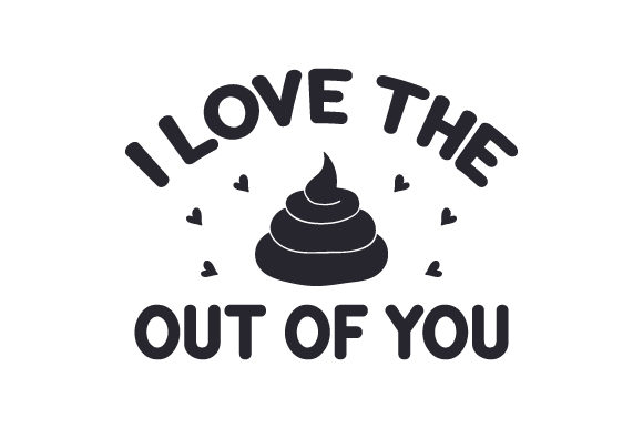 Download Free I Love The Poop Out Of You Svg Cut File By Creative Fabrica for Cricut Explore, Silhouette and other cutting machines.