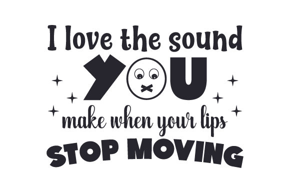 I Love the Sound You Make when Your Lips Stop Moving Quotes Craft Cut File By Creative Fabrica Crafts