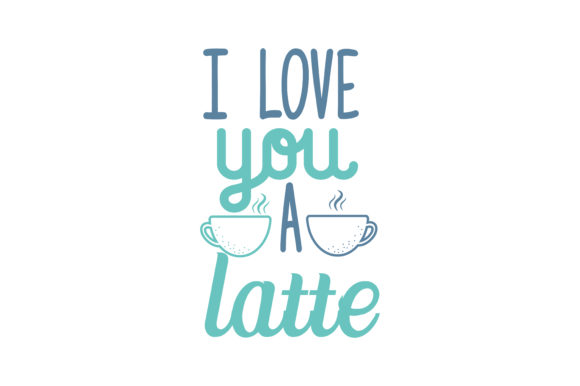 Download Free I Love You A Latte Quote Svg Cut Graphic By Thelucky Creative Fabrica for Cricut Explore, Silhouette and other cutting machines.