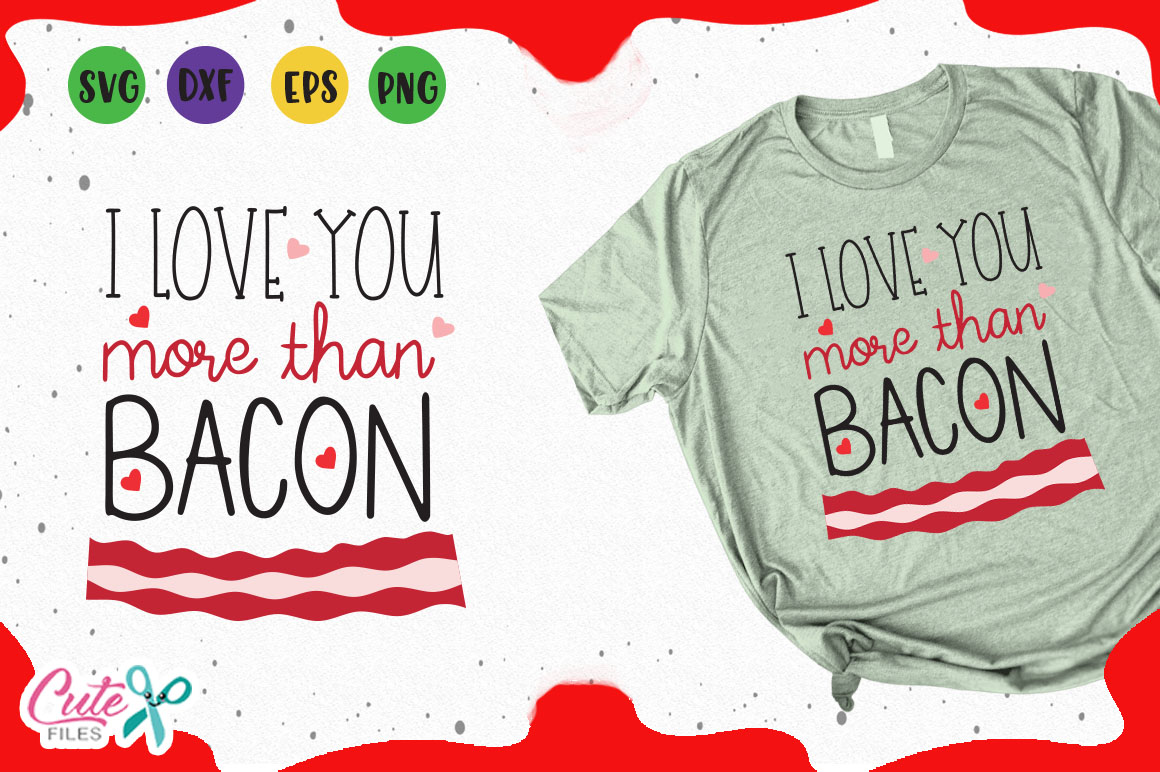 Download I love you more Than Bacon Svg Graphic by Cute files ...