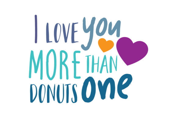 Download Free I Love You More Tham Donuts One Quote Svg Cut Graphic By for Cricut Explore, Silhouette and other cutting machines.