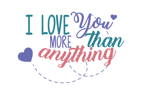 Download Free I Love You More Than Anything Quote Svg Cut Graphic By Thelucky Creative Fabrica SVG Cut Files