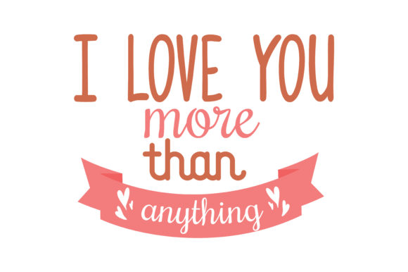 Download Free I Love You More Than Anything Quote Svg Cut Graphic By Thelucky for Cricut Explore, Silhouette and other cutting machines.