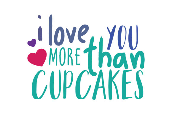 Download Free I Love You More Than Cupcakes Quote Svg Cut Graphic By Thelucky SVG Cut Files