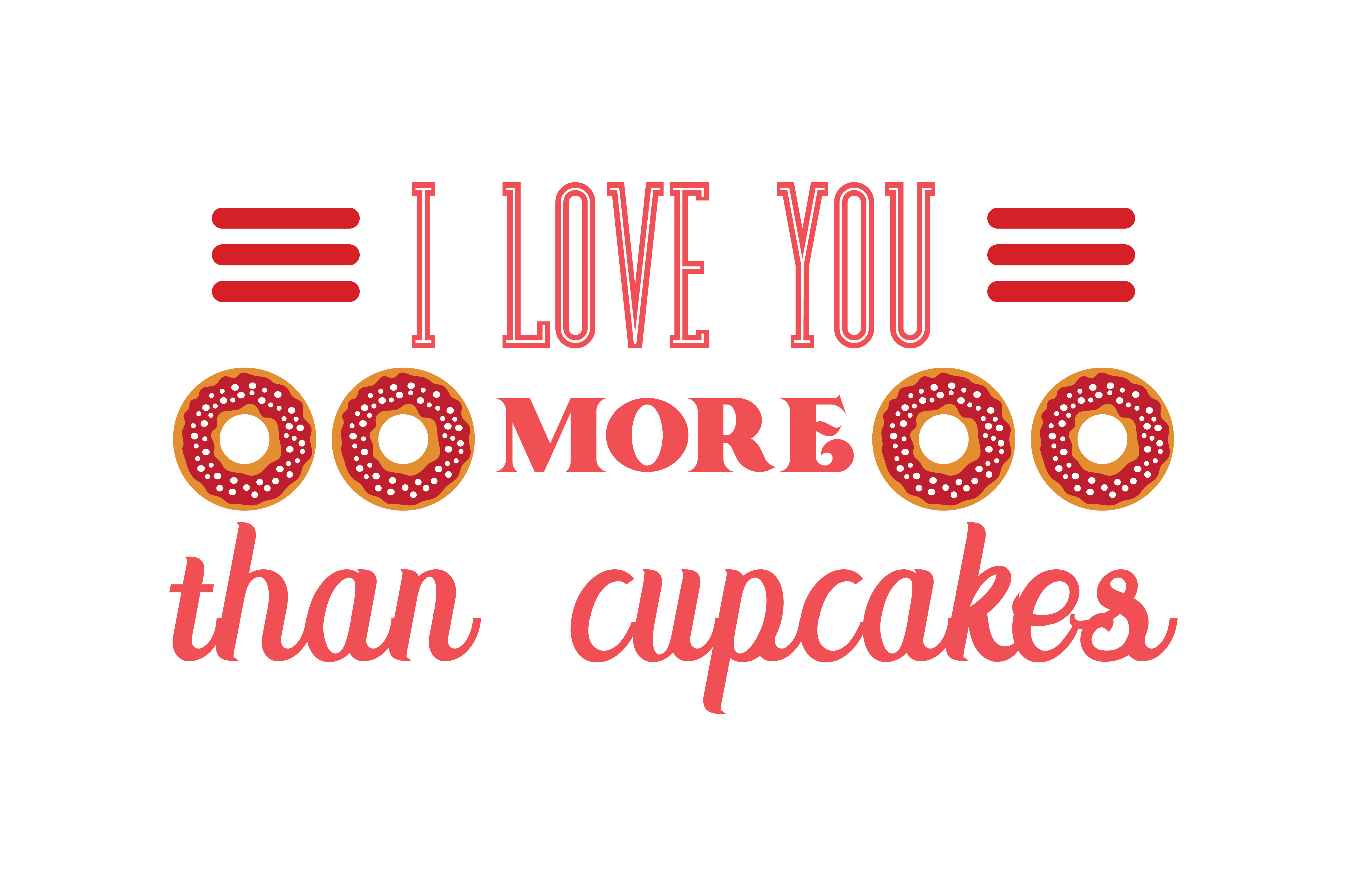 Download Free I Love You More Than Cupcakes Quote Svg Cut Graphic By Thelucky for Cricut Explore, Silhouette and other cutting machines.