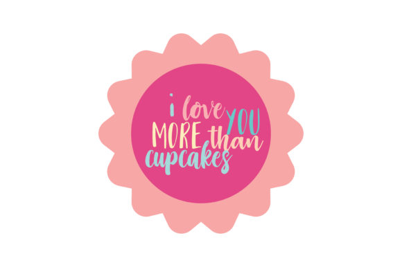 Download Free I Love You More Than Cupcakes Quote Svg Cut Graphic By Thelucky Creative Fabrica for Cricut Explore, Silhouette and other cutting machines.