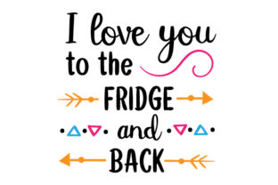 I Love You to the Fridge and Back Craft Design By Creative Fabrica Crafts