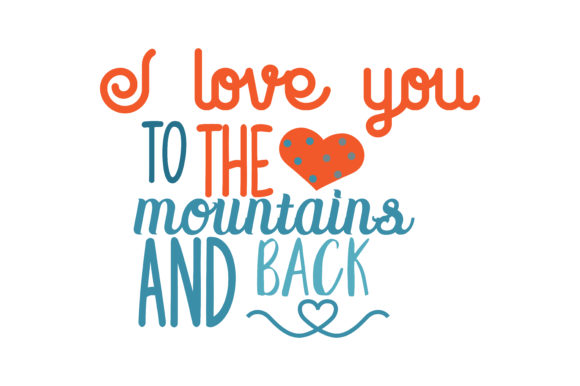 Download Free I Love You To The Mountains And Back Quote Svg Cut Graphic By Thelucky Creative Fabrica for Cricut Explore, Silhouette and other cutting machines.
