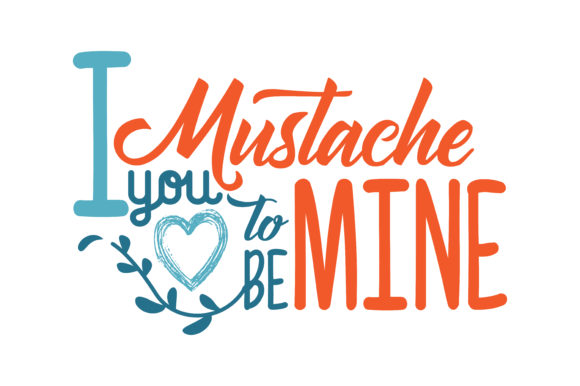 Download Free I Mustache You To Be Mine Quote Svg Cut Graphic By Thelucky for Cricut Explore, Silhouette and other cutting machines.