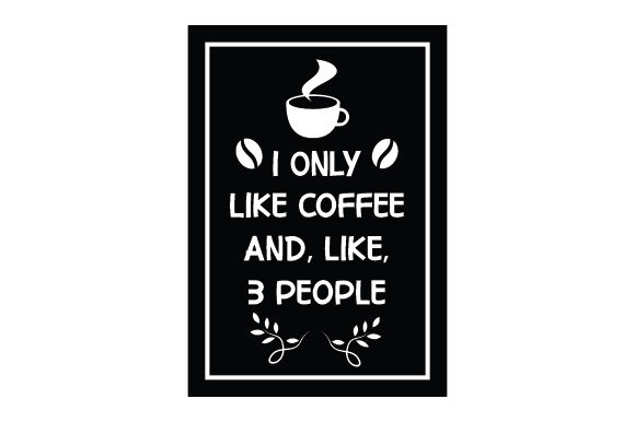 Download Free I Only Like Coffee And Like 3 People Svg Cut File By Creative for Cricut Explore, Silhouette and other cutting machines.