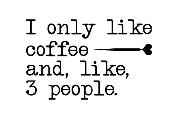 I Only Like Coffee and, Like, 3 People Coffee Craft Cut File By Creative Fabrica Crafts
