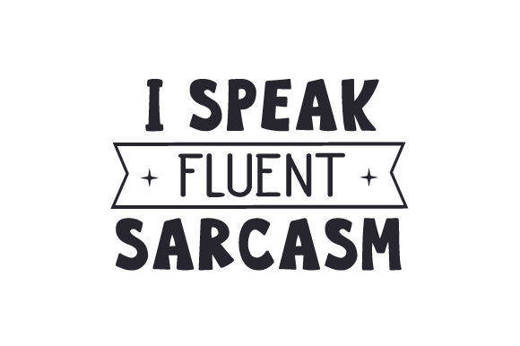 Download Free I Speak Fluent Sarcasm Svg Cut File By Creative Fabrica Crafts for Cricut Explore, Silhouette and other cutting machines.