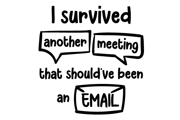 Download I Survived Another Meeting That Should've Been an Email ...
