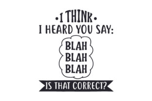 I Think I Heard You Say Blah Blah Blah. is That Correct? Craft Design By Creative Fabrica Crafts