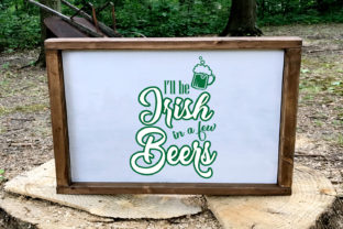 I'll Be Irish in a Few Beers Graphic By summersSVG