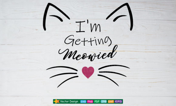 Download Free I M Getting Meowied Svg Graphic By Amitta Creative Fabrica for Cricut Explore, Silhouette and other cutting machines.