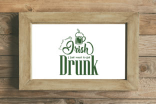 I'm Not Really Irish I Just Want to Get Drunk Graphic By summersSVG