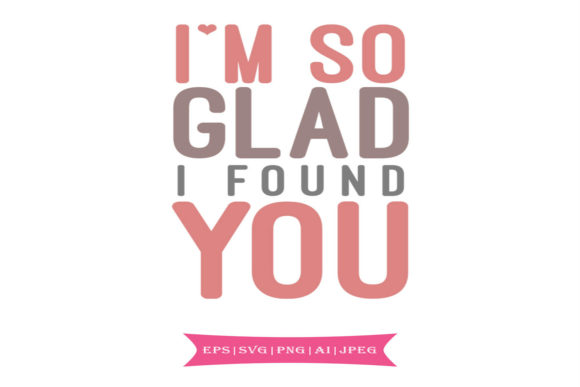 Download Free I M So Glad I Found You Svg Graphic By Summerssvg Creative Fabrica for Cricut Explore, Silhouette and other cutting machines.