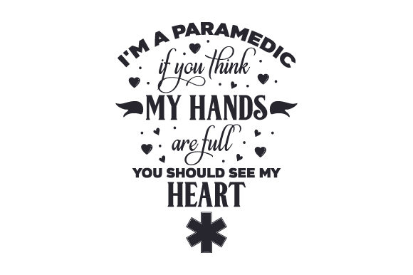 I'm a Paramedic, if You Think My Hands Are Full You Should See My Heart Medical Craft Cut File By Creative Fabrica Crafts
