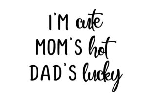 I'm Cute, Mom's Hot, Dad's Lucky Craft Design By Creative Fabrica Crafts