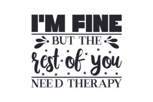 I'm Fine but the Rest of You Need Therapy Craft Design By Creative Fabrica Crafts