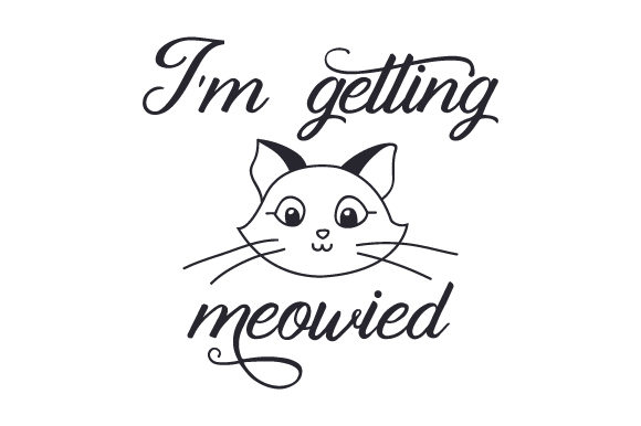 Download Free I M Getting Meowied Svg Cut File By Creative Fabrica Crafts for Cricut Explore, Silhouette and other cutting machines.