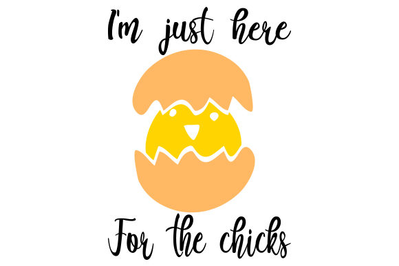 I M Just Here For The Chicks Svg Cut File By Creative Fabrica