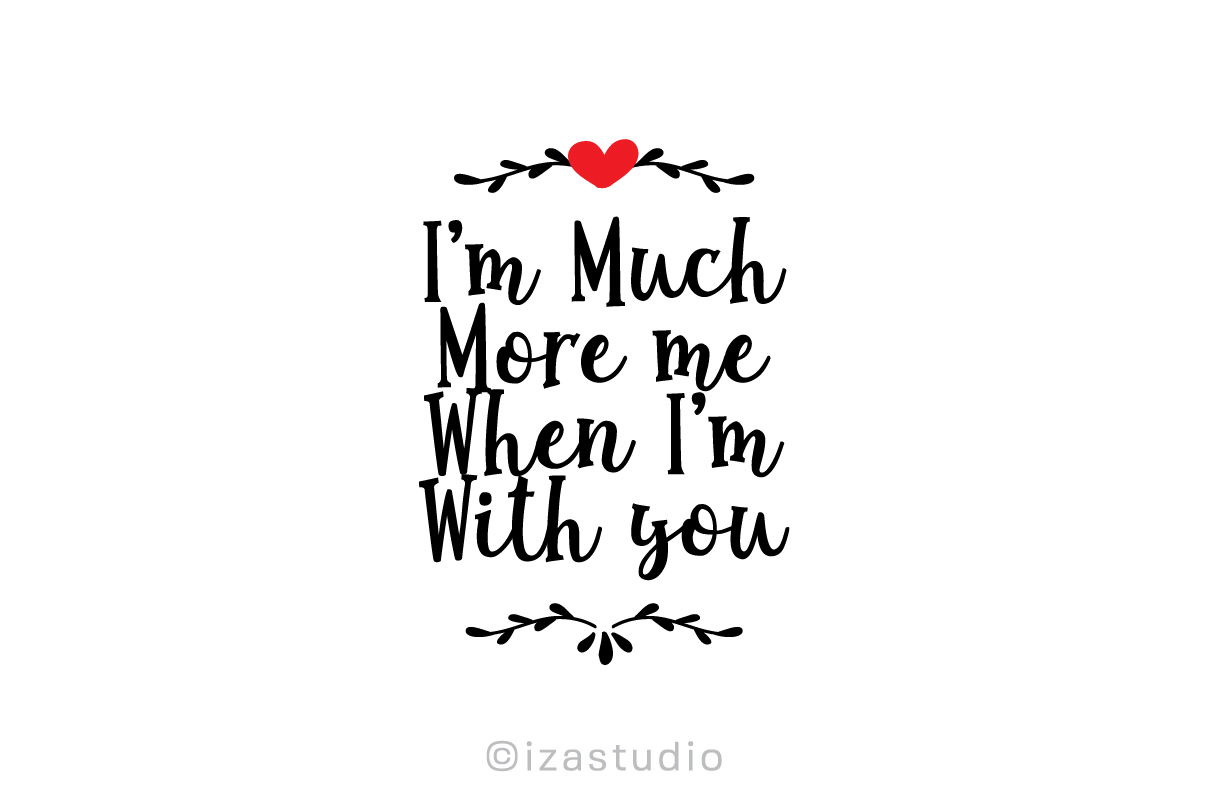 Download Free I M Much More Me When I M With You Grafik Von Izacuite for Cricut Explore, Silhouette and other cutting machines.