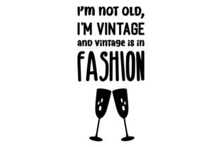 I'm Not Old, I'm Vintage and Vintage is in Fashion. Craft Design By Creative Fabrica Crafts